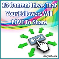 Who Wants More Shares On Social Media? 15 Content Ideas That Your Followers Will LOVE To Share!