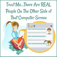 Trust Me…There Are REAL People On The Other Side of That Computer Screen