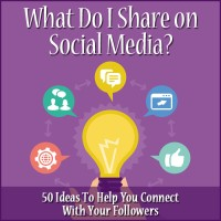 What Do I Share on Social Media? 50 Ideas To Help You Connect With Your Followers