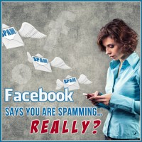 Facebook Says You Are Spamming…R E A L L Y?