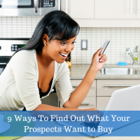 9 Ways To Find Out What Your Prospects Want to Buy