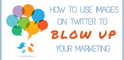 How to Use Images on Twitter To Blow Up Your Marketing