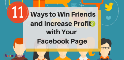 11 Ways To Win Friends and Increase Profits with Your Facebook Page