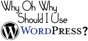 whyohwhywordpress1 Why Oh Why Should You Use Wordpress?
