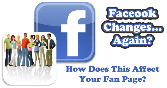 How Facebook Changes May Affect Your Facebook Fan Page or Profile