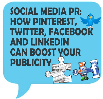 Social Media PR: How Pinterest, Twitter, Facebook and LinkedIn Can Boost Your Publicity