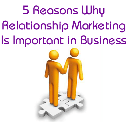5 Reasons Why Relationship Marketing is Important in Business 5 Reasons Why Relationship Marketing is Important in Business