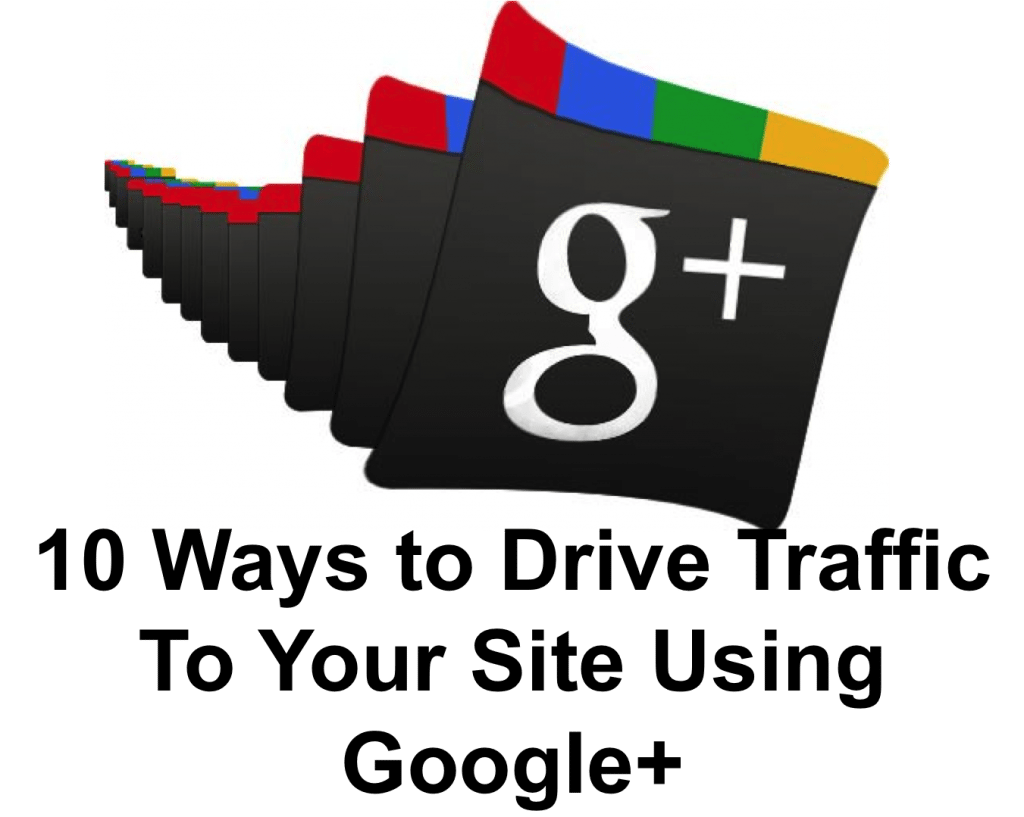 10 Ways to Drive Traffic To Your Site Using Google+