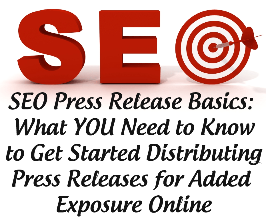 SEO Press Release Basics: What YOU Need to Know to Get Started Distributing Press Releases for Added Exposure Online