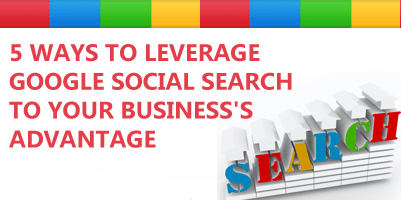 5 Ways To Leverage Google Social Search To Your Businesss Advantage How To Leverage Google Social Search To Your Business Advantage