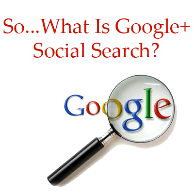 So…What is Google+ Search?