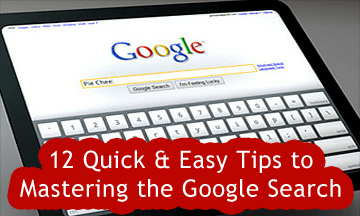 12 Quick and Easy Tips to Mastering Google Search