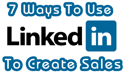 7 Ways to Use LinkedIn To Create Sales
