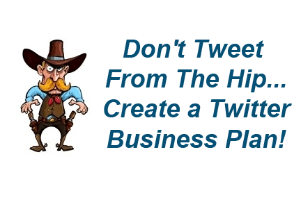 Dont Tweet From The Hip Create a Twitter Business Plan Dont Tweet From The Hip Create a Twitter Business Plan!
