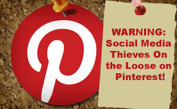 WARNING: Social Media Thieves On the Loose on Pinterest!