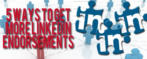 5 Ways to Get More LinkedIn Endorsements
