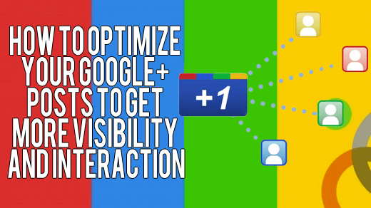 How to Optimize Your Google+ Posts to Get More Visibility and Interaction