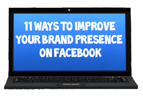 11 Ways to Improve your Brand Presence on Facebook