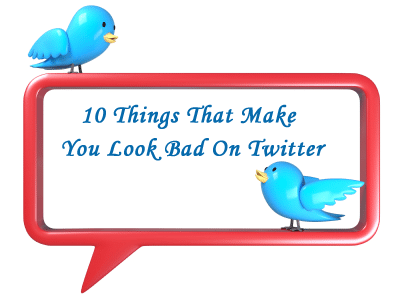 10 Things That Make You Look Bad On Twitter
