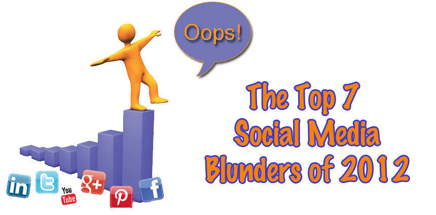 Social Media Marketing Faux Pas – The Top 7 Blunders of 2012