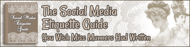 The Social Media Etiquette Guide You Wish Miss Manners Had Written