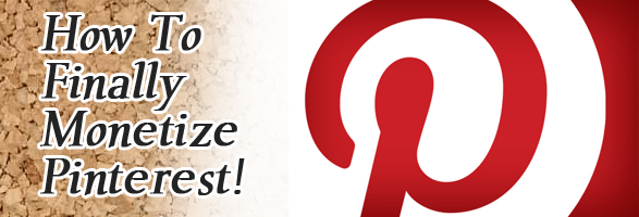 How To Finally Monetize Pinterest!