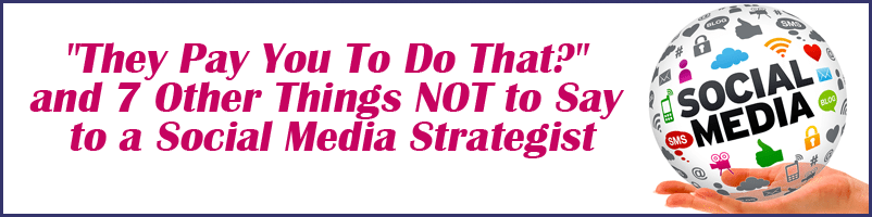 8 Things to NOT Say to a Social Media Strategist