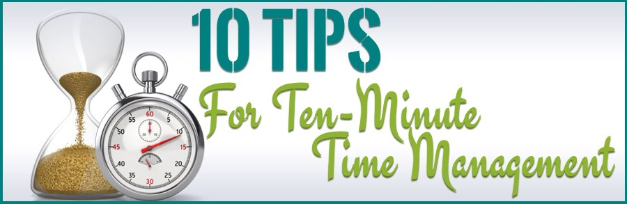Ten Tips for Ten-Minute Time Management