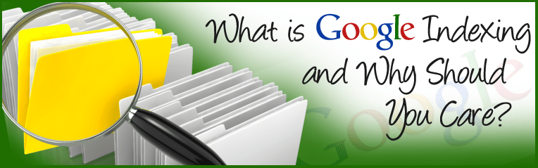 What is Google Indexing and Why Should You Care?