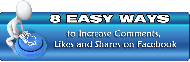 8 Easy Ways to Increase Comments, Likes and Shares on Facebook