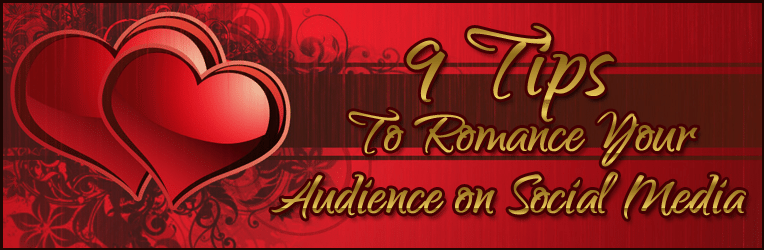 9 tips to romance your audience 9 Tips to Romance Your Audience on Social Media