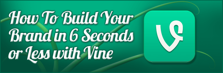 How to Build your Brand in 6 Seconds or Less with Vine