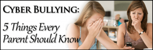 Cyber Bullying: 5 Things Every Parent Should Know