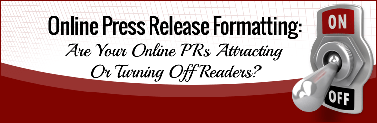 Online Press Release Formatting: Are Your Online PRs Attracting Or Turning Off Readers?