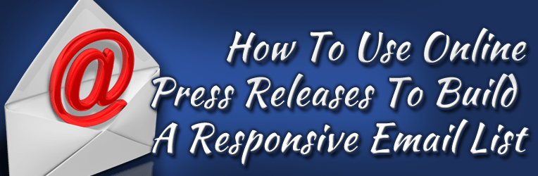 How To Use Online Press Releases To Build A Responsive Email List