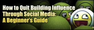 quit-building-social-media-influence-beginners-guide