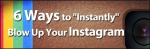 6-ways-to-instantly-blow-up-your-instagram