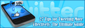 27 Tips for Tweeting More Effectivel The Ultimate Guide