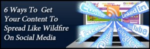 6-Ways-To-Get-Your-Content-To-Spread-Like-Wildfire-On-Social-Media