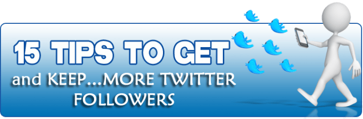 15 Tips to Get and KEEP More Twitter Followers