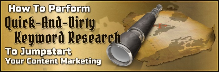 How To Perform Quick-And-Dirty Keyword Research To Jumpstart Your Content Marketing