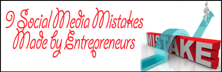9 Social Media Mistakes Made by Entrepreneurs