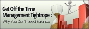 get-off-the-time-management-tightrope-why-you-dont-need-balance