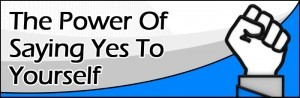 The Power Of Saying Yes To Yourself