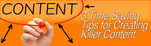 3 Time Saving Tips for Creating Killer Content