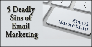 5 Deadly Sins of Email Marketing
