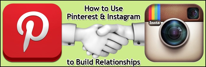 How To Use Pinterest And Instagram to Build Relationships How to Use Pinterest & Instagram to Build Relationships