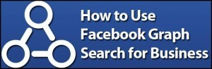 How To Use Graph Search For Business