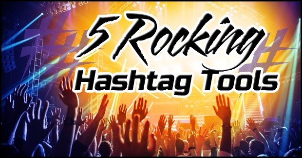 5 Rocking Hashtag Tools