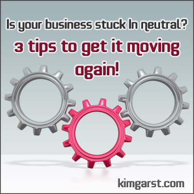 Is Your Business Stuck In Neutral? 3 Tips To Get it Moving Again!